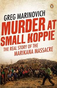 Murder at Small Koppie – The real story of the Marikana Massacre